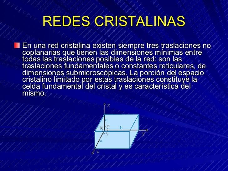 REDES CRISTALINAS <ul><li>En una red cristalina existen siempre tres traslaciones no coplanarias que tienen las dimensione...