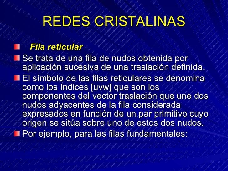 REDES CRISTALINAS <ul><li>  Fila reticular </li></ul><ul><li>Se trata de una fila de nudos obtenida por aplicación suces...