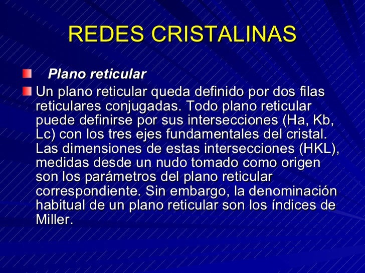 REDES CRISTALINAS <ul><li>  Plano reticular </li></ul><ul><li>Un plano reticular queda definido por dos filas reticulare...