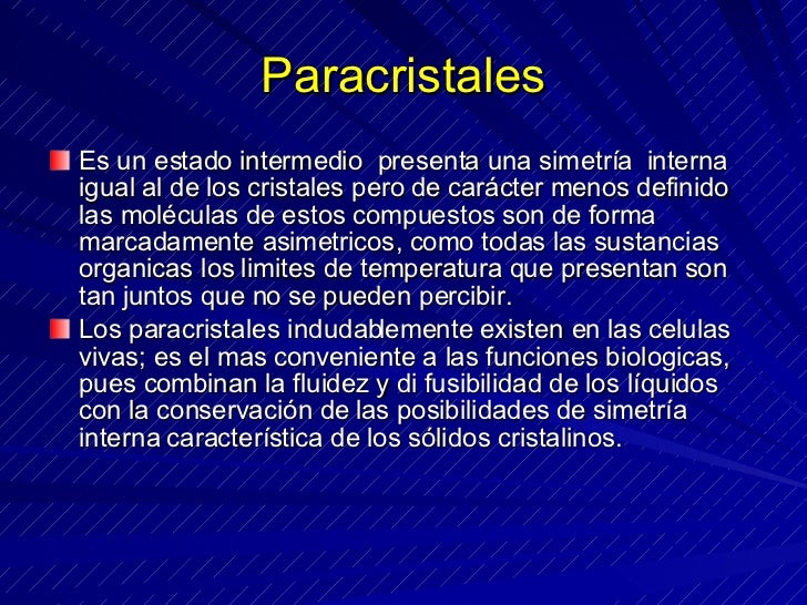 Paracristales <ul><li>Es un estado intermedio  presenta una simetría  interna  igual al de los cristales pero de carácter ...