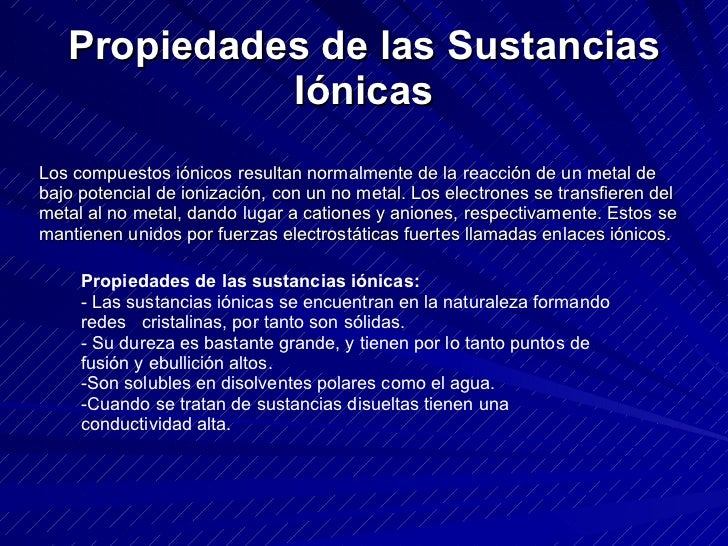 Propiedades de las Sustancias Iónicas <ul><ul><li>Propiedades de las sustancias iónicas:   </li></ul></ul><ul><ul><li>- La...