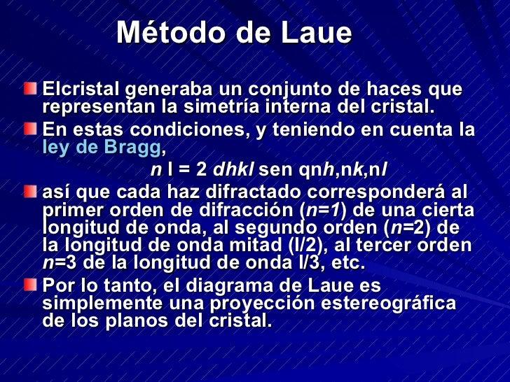 Método de Laue    <ul><li>Elcristal generaba un conjunto de haces que representan la simetría interna del cristal.  </li...