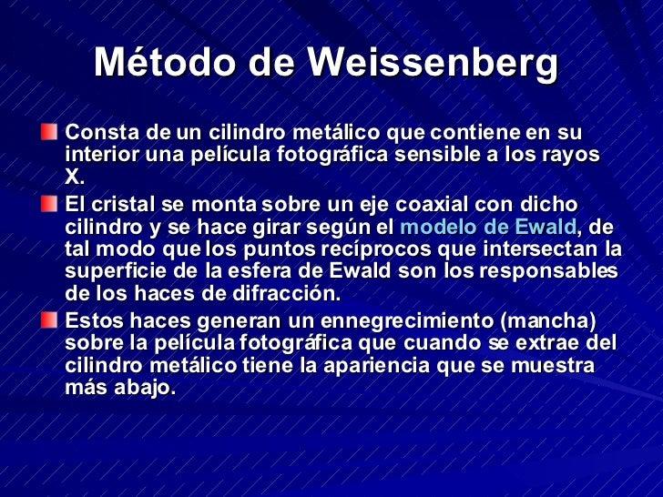 Método de Weissenberg   <ul><li>Consta de un cilindro metálico que contiene en su interior una película fotográfica sensib...