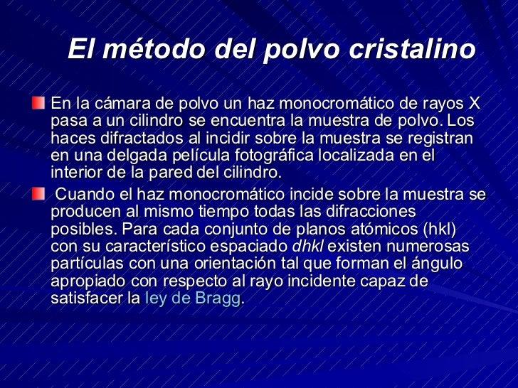 El método del polvo cristalino   <ul><li>En la cámara de polvo un haz monocromático de rayos X pasa a un cilindro se e...