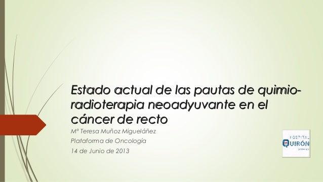 Estado actual de las pautas de quimio-Estado actual de las pautas de quimio-radioterapia neoadyuvante en elradioterapia ne...