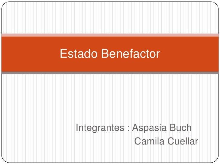 Integrantes : AspasiaBuch<br />                        Camila Cuellar <br />Estado Benefactor <br />
