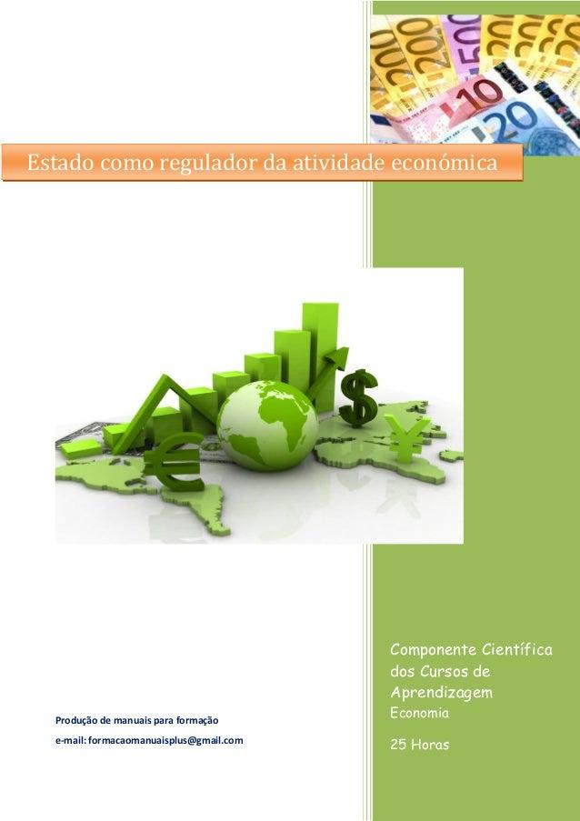 Componente Científica dos Cursos de Aprendizagem Economia 25 Horas Produção de manuais para formação e-mail: formacaomanua...