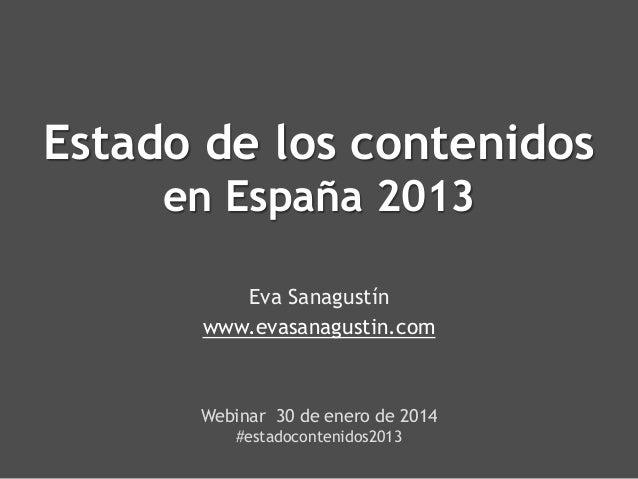 Estado de los contenidos en España 2013 Eva Sanagustín www.evasanagustin.com  Webinar 30 de enero de 2014 #estadocontenido...
