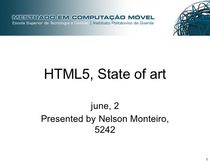 HTML5, State of art           june, 2Presented by Nelson Monteiro,            5242                                1
