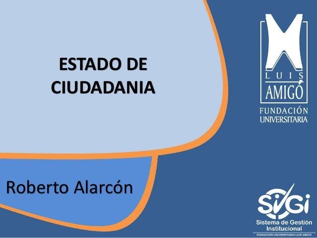 ESTADO DE CIUDADANIA Roberto Alarcón