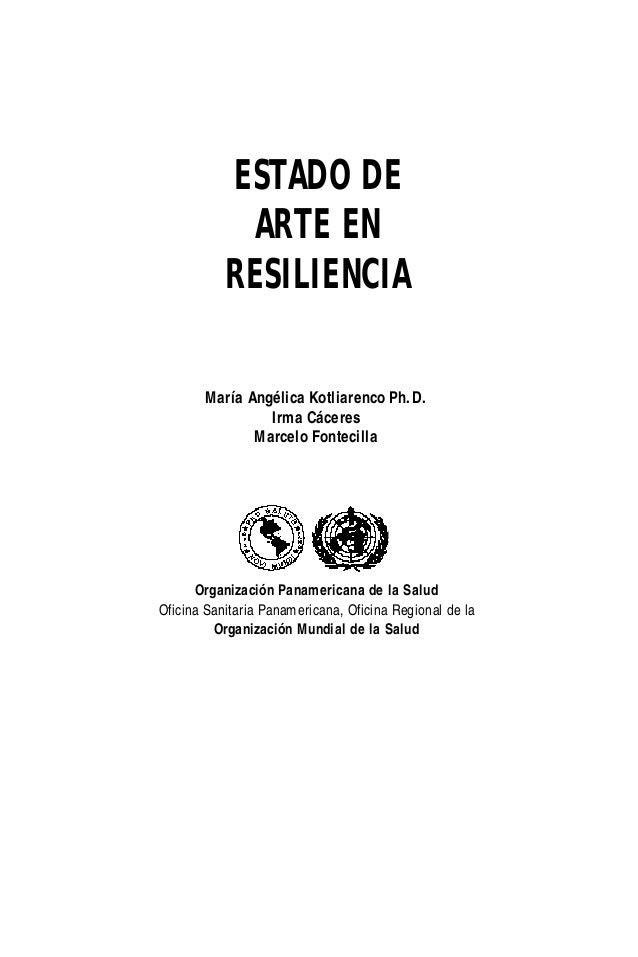 ESTADO DE ARTE EN RESILIENCIA María Angélica Kotliarenco Ph.D. Irma Cáceres Marcelo Fontecilla Organización Panamericana d...