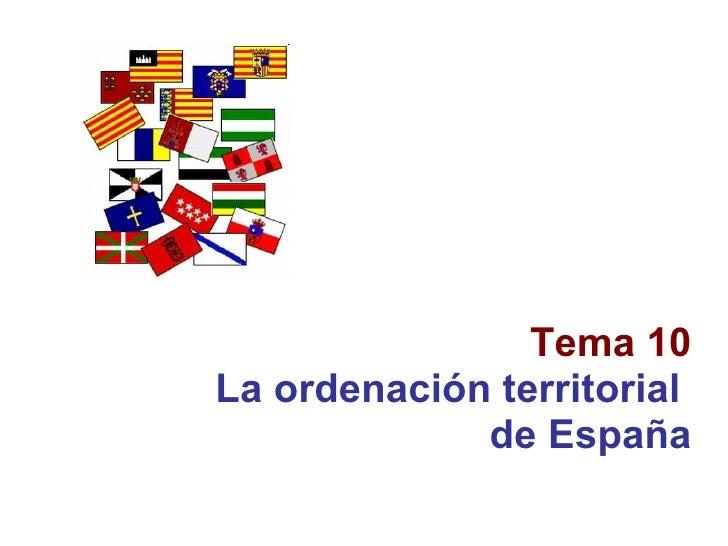 Tema 10 La ordenación territorial  de España