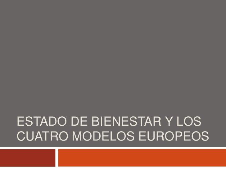ESTADO DE BIENESTAR Y LOS CUATRO MODELOS EUROPEOS