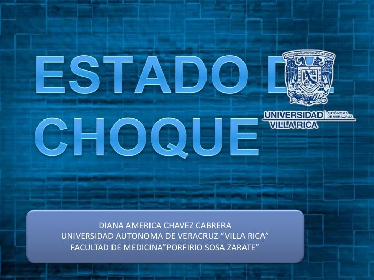 """ESTADO DE CHOQUE<br />DIANA AMERICA CHAVEZ CABRERA<br />UNIVERSIDAD AUTONOMA DE VERACRUZ """"VILLA RICA""""<br />FACULTAD DE MED..."""
