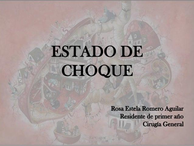 ESTADO DE CHOQUE     Rosa Estela Romero Aguilar        Residente de primer año                 Cirugía General