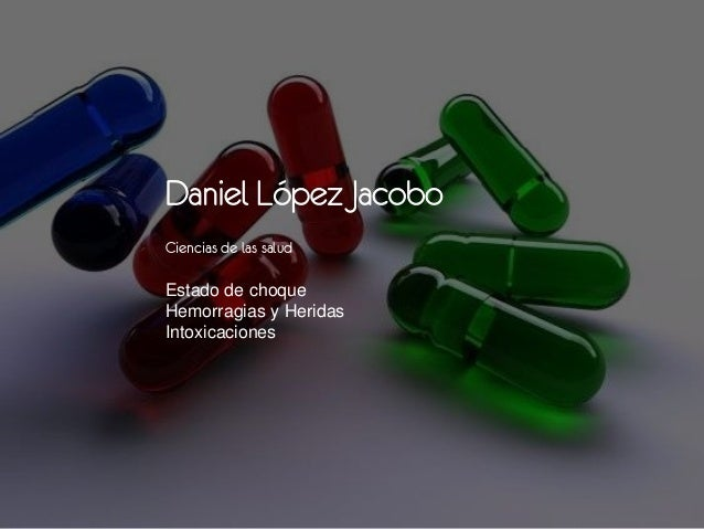 Daniel López Jacobo Ciencias de las salud Estado de choque Hemorragias y Heridas Intoxicaciones