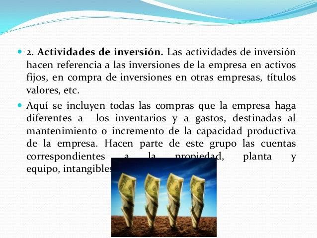  2. Actividades de inversión. Las actividades de inversión  hacen referencia a las inversiones de la empresa en activos f...