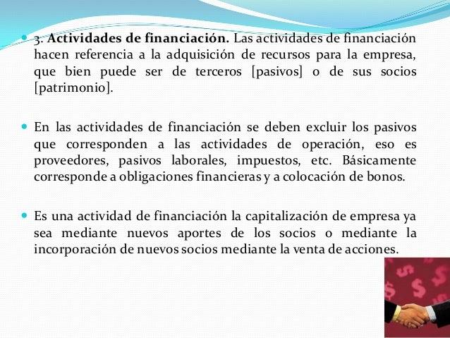  3. Actividades de financiación. Las actividades de financiación  hacen referencia a la adquisición de recursos para la e...