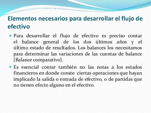 Elementos necesarios para desarrollar el flujo de efectivo  Para desarrollar el flujo de efectivo es preciso contar  el b...