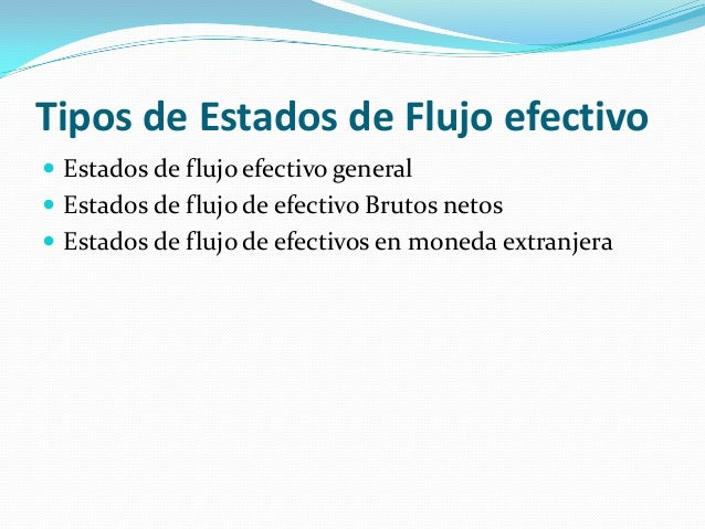 Tipos de Estados de Flujo efectivo  Estados de flujo efectivo general  Estados de flujo de efectivo Brutos netos  Estad...
