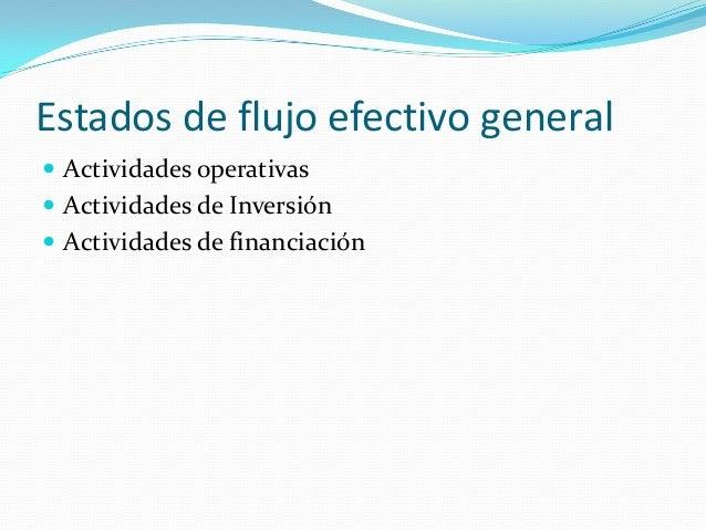 Estados de flujo efectivo general  Actividades operativas  Actividades de Inversión  Actividades de financiación