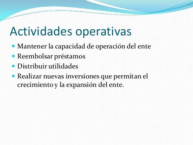 Actividades operativas  Mantener la capacidad de operación del ente  Reembolsar préstamos  Distribuir utilidades  Real...