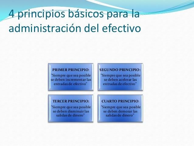 """4 principios básicos para la administración del efectivo  PRIMER PRINCIPIO:  SEGUNDO PRINCIPIO:  """"Siempre que sea posible ..."""
