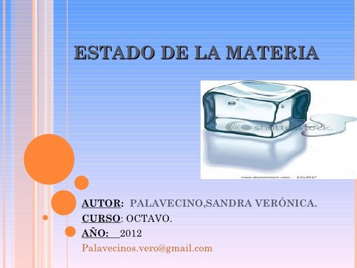 ESTADO DE LA MATERIAAUTOR: PALAVECINO,SANDRA VERÓNICA.CURSO: OCTAVO.AÑO: 2012Palavecinos.vero@gmail.com