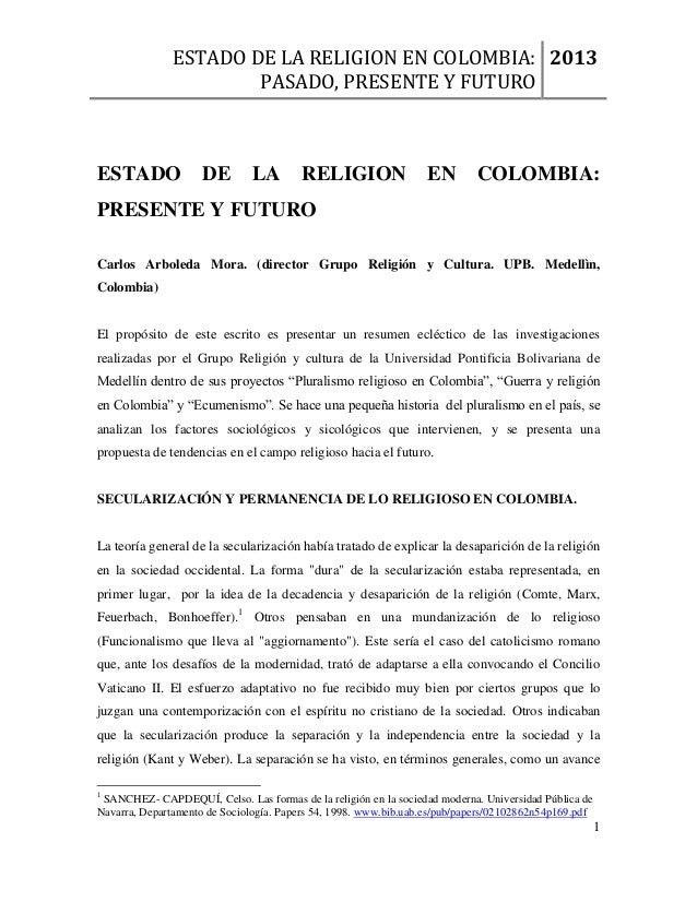 ESTADO DE LA RELIGION EN COLOMBIA:PASADO, PRESENTE Y FUTURO20131ESTADO DE LA RELIGION EN COLOMBIA:PRESENTE Y FUTUROCarlos ...