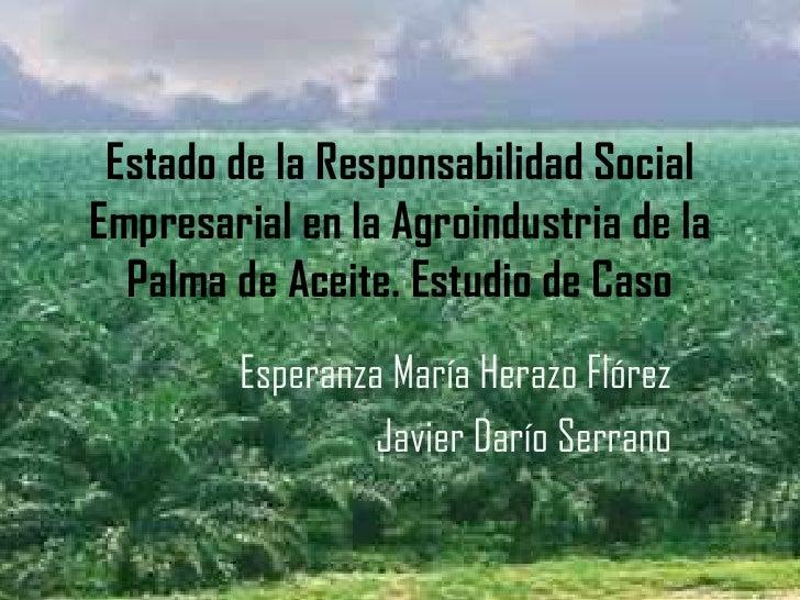 Estado de la Responsabilidad SocialEmpresarial en la Agroindustria de la  Palma de Aceite. Estudio de Caso        Esperanz...