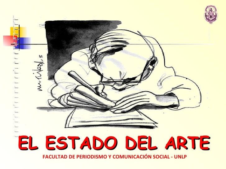 EL ESTADO DEL ARTE FACULTAD DE PERIODISMO Y COMUNICACIÓN SOCIAL - UNLP