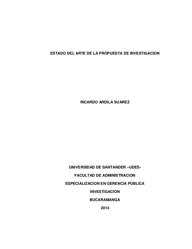 ESTADO DEL ARTE DE LA PROPUESTA DE INVESTIGACION  RICARDO ARDILA SUAREZ  UNIVERSIDAD DE SANTANDER –UDESFACULTAD DE ADMINIS...