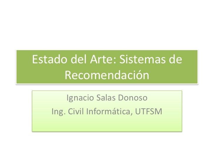 Estado del Arte: Sistemas de      Recomendación       Ignacio Salas Donoso   Ing. Civil Informática, UTFSM