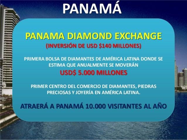 PANAMA DIAMOND EXCHANGE (INVERSIÓN DE USD $140 MILLONES) PRIMERA BOLSA DE DIAMANTES DE AMÉRICA LATINA DONDE SE ESTIMA QUE ...