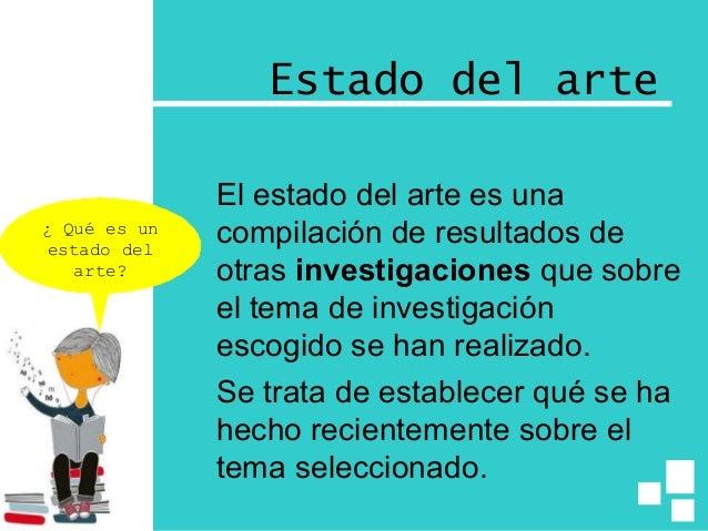 Estado del arte El estado del arte es una compilación de resultados de otras investigaciones que sobre el tema de investig...