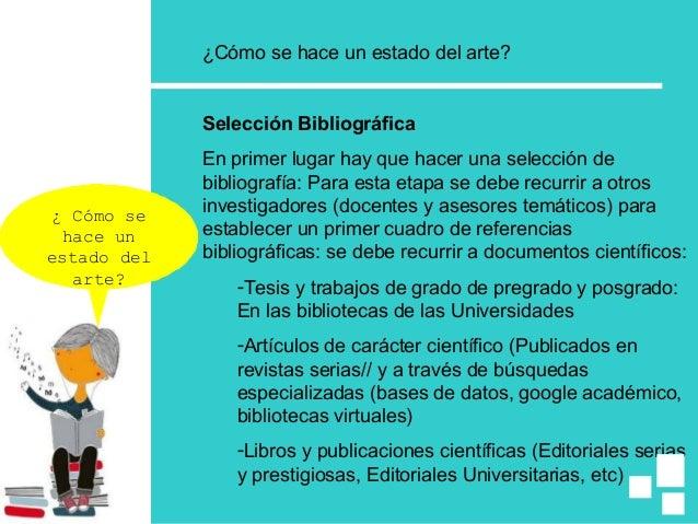 ¿Cómo se hace un estado del arte? Selección Bibliográfica En primer lugar hay que hacer una selección de bibliografía: Par...
