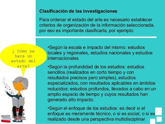 Clasificación de las investigaciones Para ordenar el estado del arte es necesario establecer criterios de organización de ...