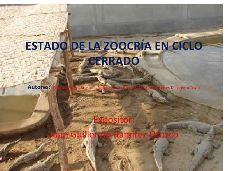 ESTADO DE LA ZOOCRÍA EN CICLO          CERRADOAutores:   Adriana Rivera Brusatin, Natalia María Ramírez Martínez, Andrés D...