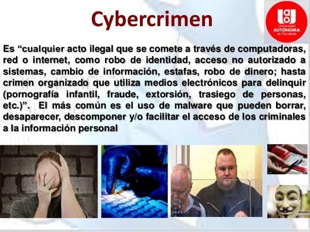 Cybercrimen Es ―cualquier acto ilegal que se comete a través de computadoras, red o internet, como robo de identidad, acce...