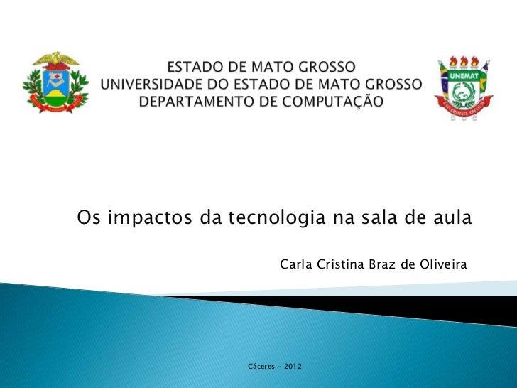 Os impactos da tecnologia na sala de aula                         Carla Cristina Braz de Oliveira                 Cáceres ...