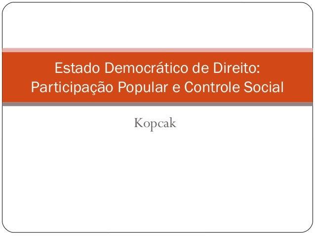Kopcak Estado Democrático de Direito: Participação Popular e Controle Social
