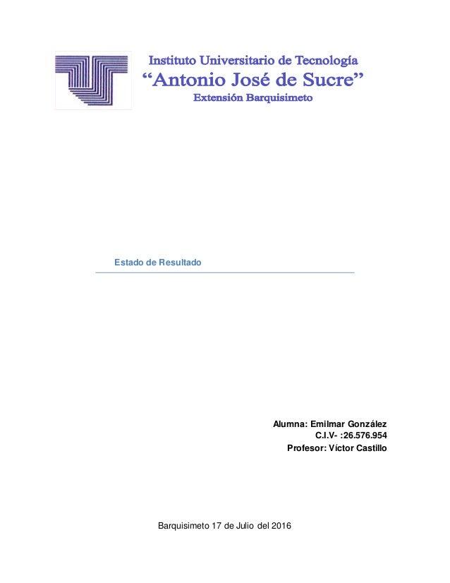 Estado de Resultado Alumna: Emilmar González C.I.V- :26.576.954 Profesor: Víctor Castillo Barquisimeto 17 de Julio del 2016