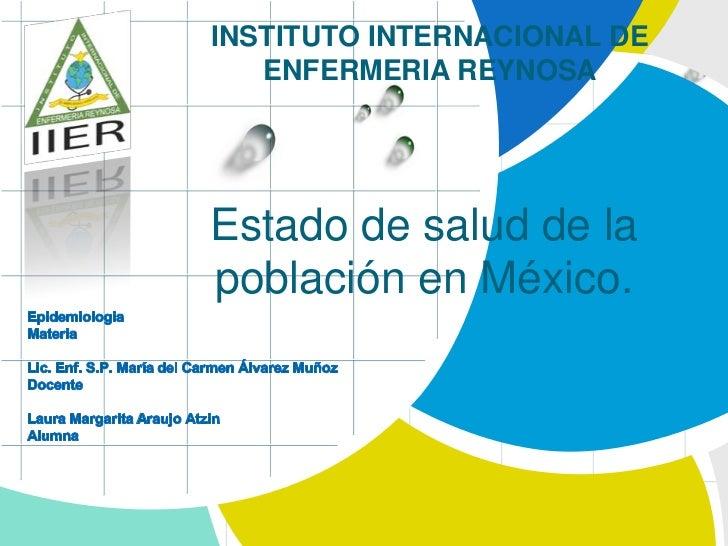 INSTITUTO INTERNACIONAL DE   ENFERMERIA REYNOSAEstado de salud de lapoblación en México.