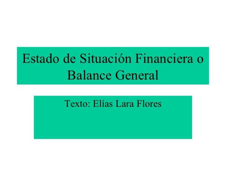Estado de Situación Financiera o        Balance General       Texto: Elías Lara Flores