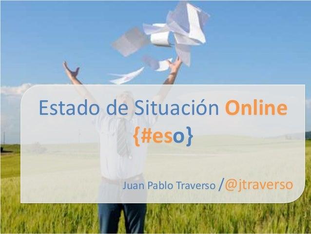 Estado de Situación Online {#eso} Juan Pablo Traverso /@jtraverso