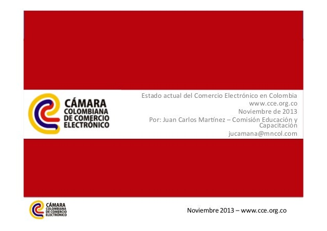 Estado  actual  del  Comercio  Electrónico  en  Colombia   www.cce.org.co       Noviembre  de  201...