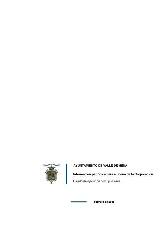 AYUNTAMIENTO DE VALLE DE MENA Información periódica para el Pleno de la Corporación Estado de ejecución presupuestaria Feb...