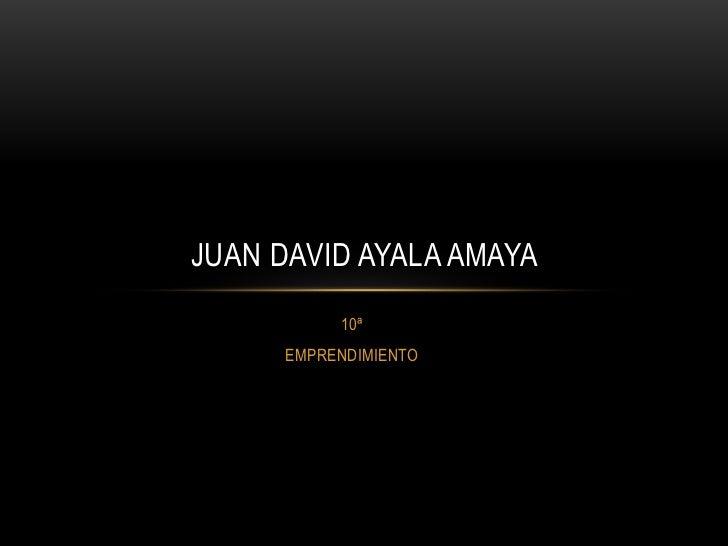 JUAN DAVID AYALA AMAYA           10ª      EMPRENDIMIENTO