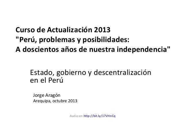 """Curso de Actualización 2013 """"Perú, problemas y posibilidades: A doscientos años de nuestra independencia"""" Estado, gobierno..."""