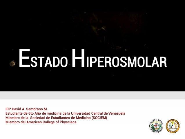 IRP David A. Sambrano M. Estudiante de 6to Año de medicina de la Universidad Central de Venezuela Miembro de la Sociedad d...